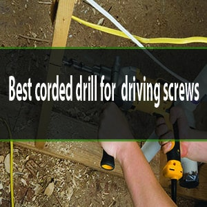 best corded drill for driving screws