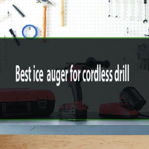 best ice auger for cordless drill